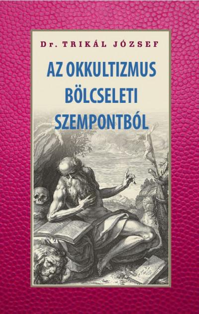 Dr. Trikál József - Az okkultizmus bölcseleti szempontból