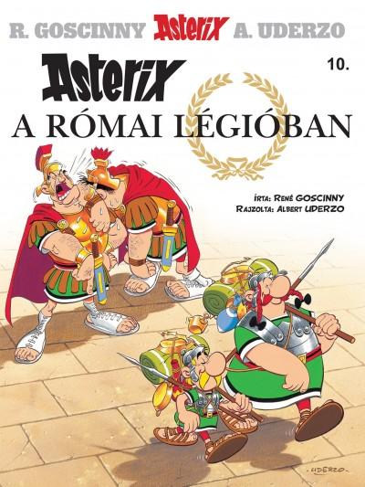 René Goscinny - Albert Uderzo - Asterix 10. - Asterix a római légióban