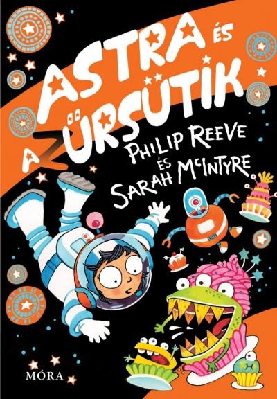 Sarah Mcintyre - Philip Reeve - Astra és az űrsütik