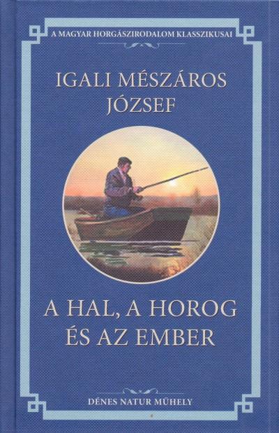 Igali Mészáros József - A hal, a horog és az ember