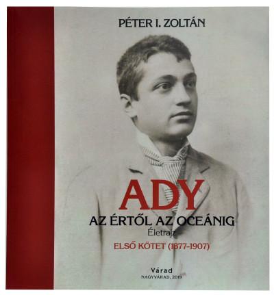 Péter I. Zoltán  (Szerk.) - Ady - Az értől az oceánig