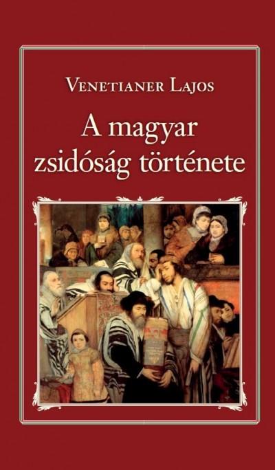 Venetianer Lajos - A magyar zsidóság története