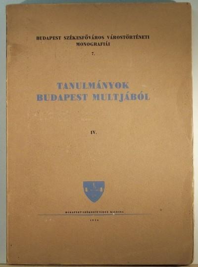 Dr. Némethy Károly  (Szerk.) - Tanulmányok Budapest múltjából IV.