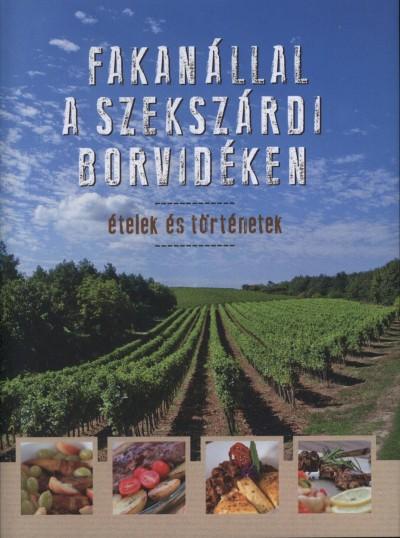 Erdélyi Z. Ágnes  (Szerk.) - Fakanállal a szekszárdi borvidéken