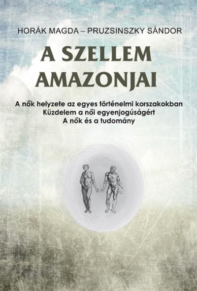 Horák Magda - Pruzsinszky Sándor - A szellem amazonjai
