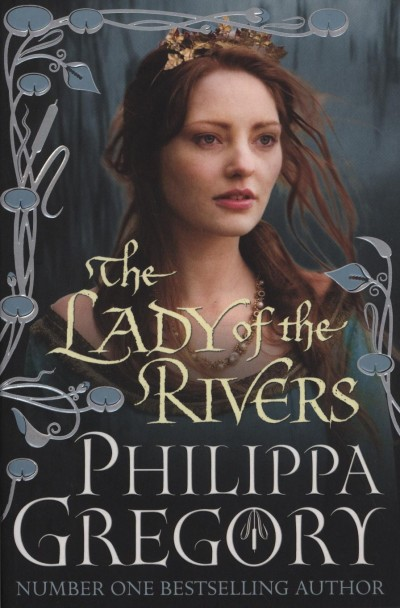 Philippa Gregory - The Lady of the Rivers