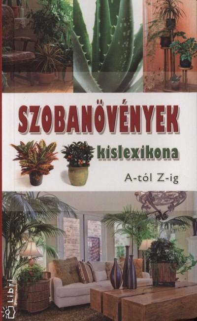 Nagy Árpád  (Szerk.) - Váczi Imréné  (Szerk.) - Szobanövények kislexikona A-tól Z-ig
