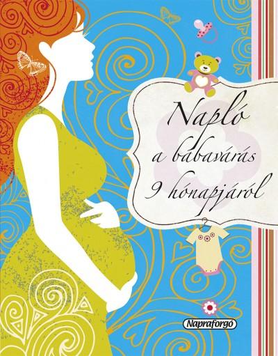 Isabel Ortiz  (Szerk.) - Pataki Andrea  (Szerk.) - Napló a babavárás 9 hónapjáról
