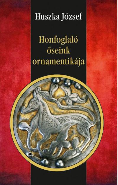 Huszka József - Honfoglaló őseink ornamentikája