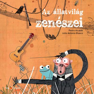 Pedro Alcalde - Sára Bernadett  (Szerk.) - Az állatvilág zenészei