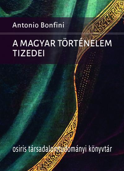 Antonio Bonfini - A magyar történelem tizedei