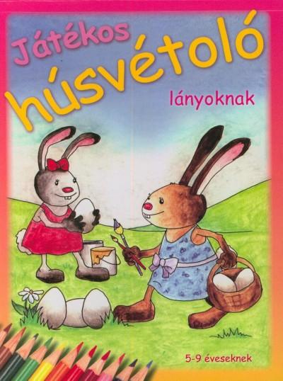 Dr. Ballér Piroska - Takács Anita - Borbély Borbála  (Szerk.) - Játékos húsvétoló lányoknak