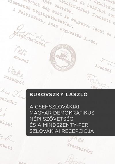 Bukovszky László - A Csehszlovákiai Magyar Demokratikus Népi Szövetség és  a Mindszenty-per szlovákiai recepciója