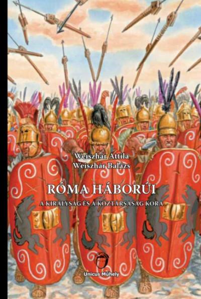 Weiszhár Attila - Weiszhár Balázs - Róma háborúi