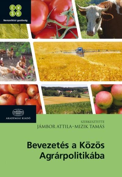 Jámbor Attila - Mizik Tamás - Bevezetés a Közös Agrárpolitikába