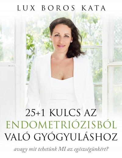 Lux Boros Kata - 25+1 kulcs az endometriózisból való gyógyuláshoz
