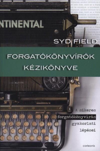 Syd Field - Balikáné Bognár Mária  (Szerk.) - Forgatókönyvírók kézikönyve