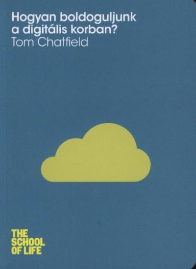 Tom Chatfield - Hogyan boldoguljunk a digitális korban?