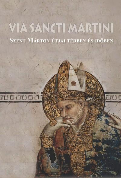 Tóth Ferenc  (Szerk.) - Zágorhidi Czigány Balázs  (Szerk.) - Via Sancti Martini