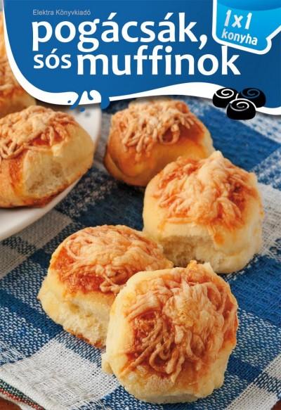 Elek Mária - Pogácsák, sós muffinok - 1x1 konyha