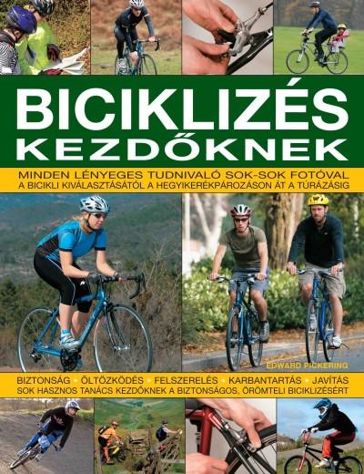 Edward Pickering - Fodor Bernadett  (Szerk.) - Anne Hildyard  (Összeáll.) - Biciklizés kezdőknek