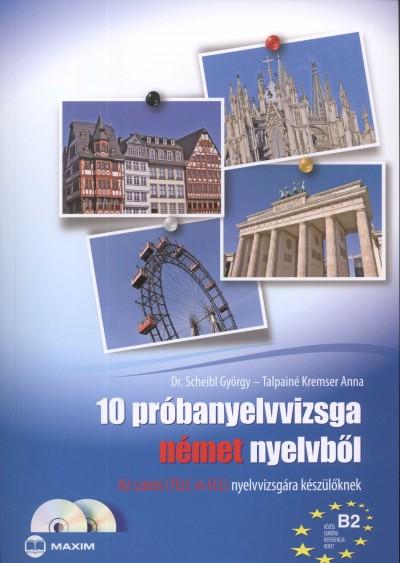 Scheibl György - Talpainé Kremser Anna - 10 próbanyelvvizsga német nyelvből