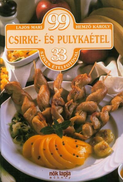 Hemző Károly - Lajos Mari - 99 csirke- és pulykaétel