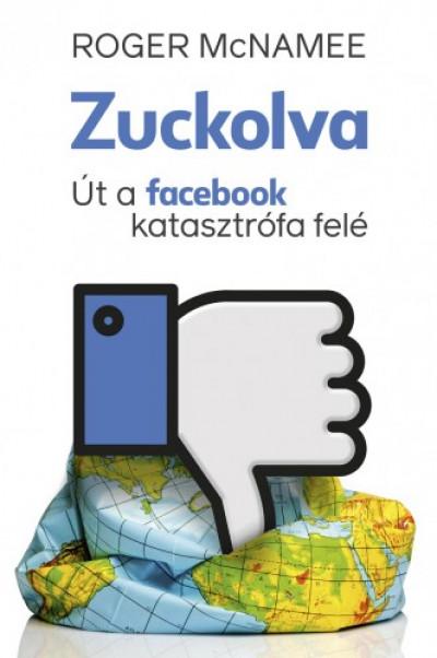 B. Mcnamee Roger - Zuckolva - Út a Facebook-katasztrófa felé