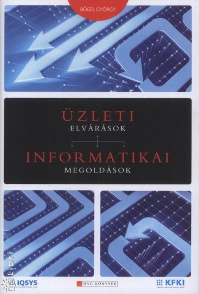 Bőgel György - Török Hilda  (Szerk.) - Üzleti elvárások - Informatikai megoldások
