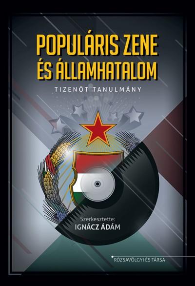 Ignácz Ádám  (Szerk.) - Populáris zene és államhatalom