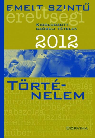 Blaschtik Éva  (Szerk.) - Emelt szintű érettségi 2012 - Történelem