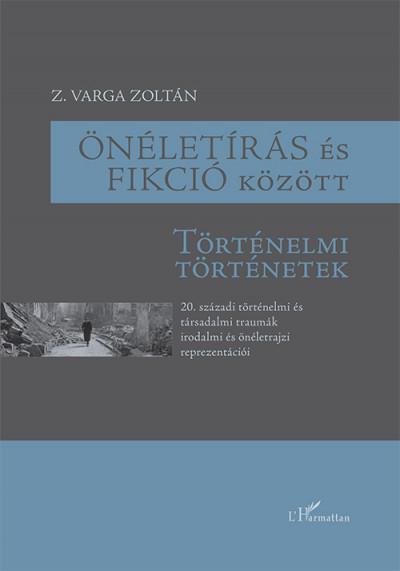 Z. Varga Zoltán - Önéletírás és fikció között