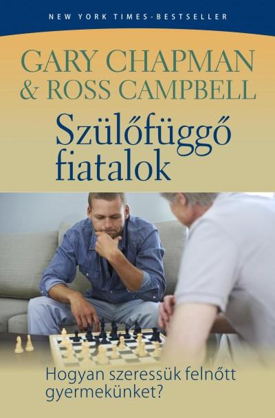 Ross Campbell - Gary Chapman - Szülőfüggő fiatalok