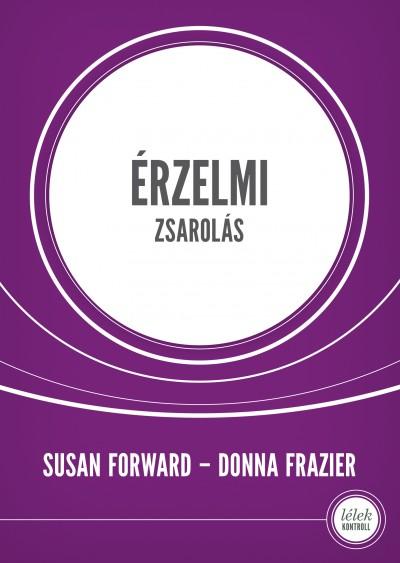 Susan Forward - Donna Frazier - Érzelmi zsarolás