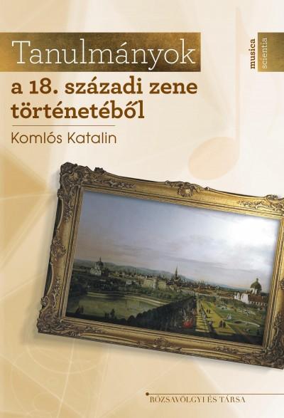 Komlós Katalin - Tanulmányok a 18. századi zenéről