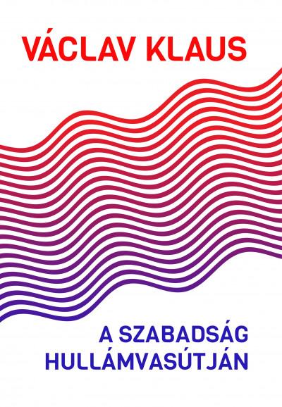 Václav Klaus - A szabadság hullámvasútján