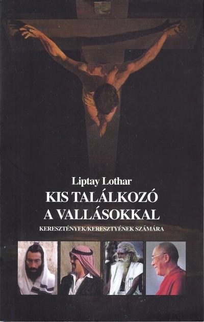 Liptay Lothar - Kis találkozó a vallásokkal