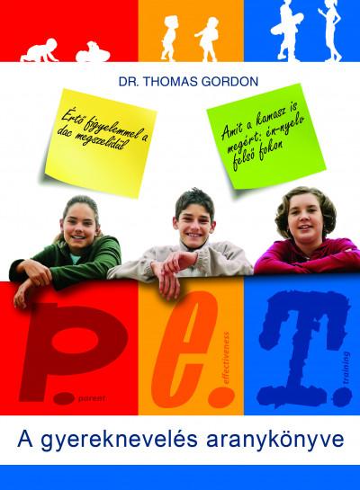 Dr. Thomas Gordon - P.E.T. - A gyereknevelés aranykönyve