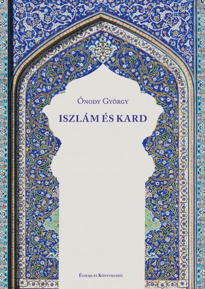 Ónody György - Iszlám és Kard