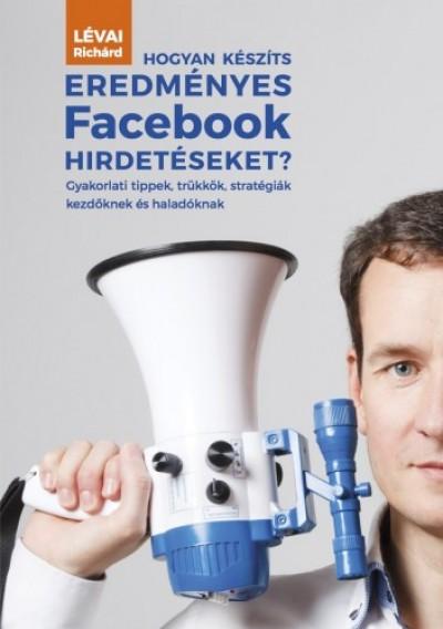 Richárd Lévai - Hogyan készíts eredményes Facebook hirdetéseket?