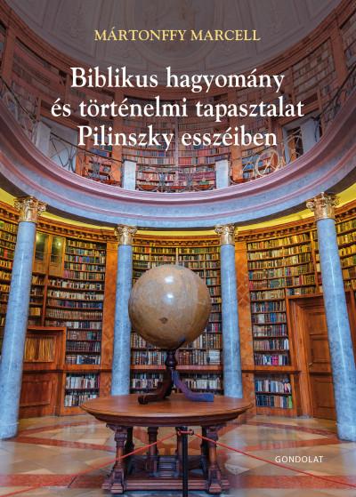 Mártonffy Marcell - Biblikus hagyomány és történelmi tapasztalat Pilinszky esszéiben