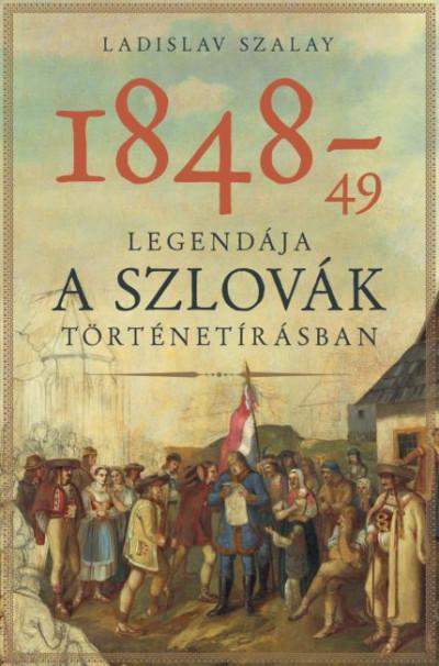 Ladislav Szalay - 1848-49 legendája a szlovák történetírásban