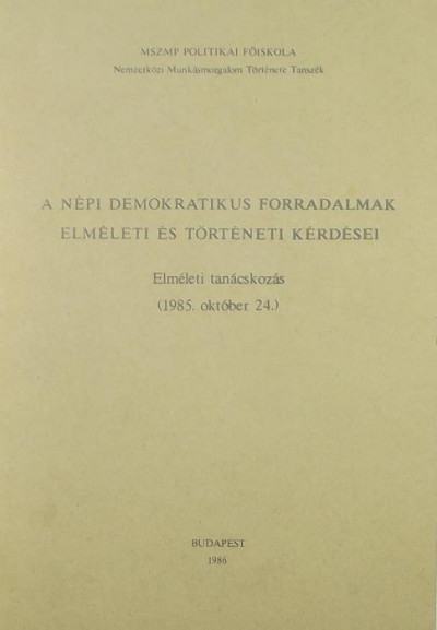 Csonka Rózsa  (Szerk.) - Harsányi Iván  (Szerk.) - A népi demokratikus forradalmak elméleti és történeti kérdései