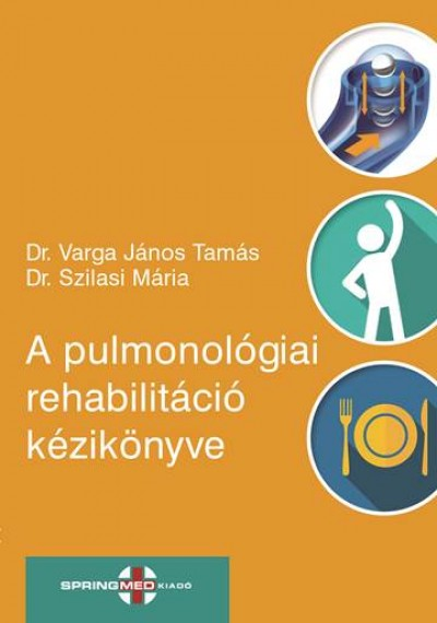 Dr. Szilasi Mária  (Szerk.) - Dr. Varga János Tamás  (Szerk.) - A pulmonológiai rehabilitáció kézikönyve