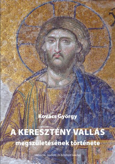 Kovács György - A keresztény vallás megszületésének története