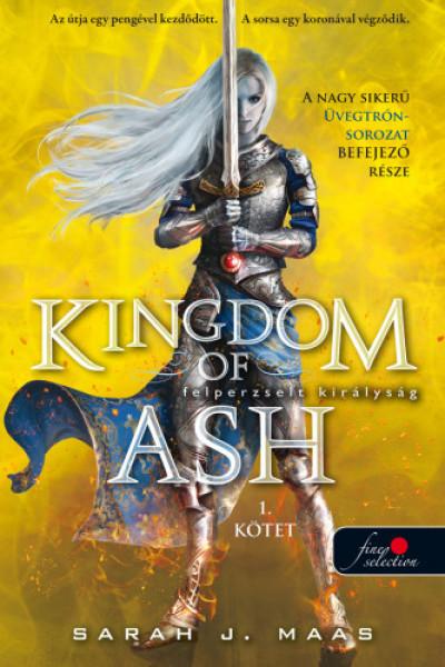 Sarah J. Maas - Kingdom of Ash - Felperzselt királyság (Üvegtrón 7.) - 1. kötet - kemény kötés
