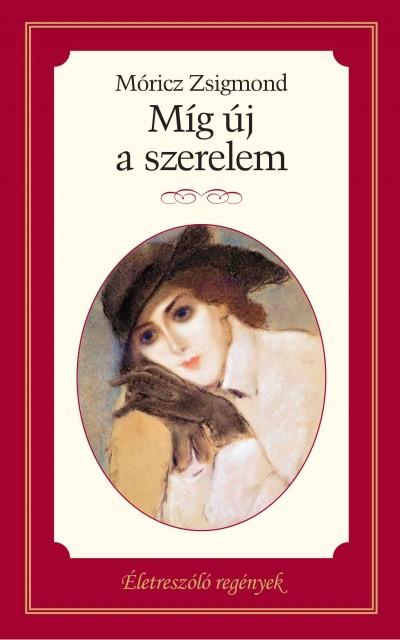 Móricz Zsigmond - Míg új a szerelem