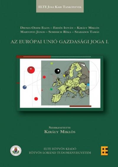Dr. Király Miklós  (Szerk.) - Az Európai Unió gazdasági joga I.