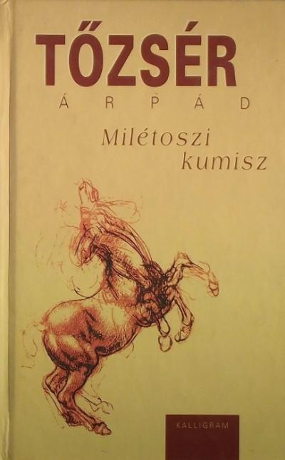 Tőzsér Árpád - Milétoszi kumisz