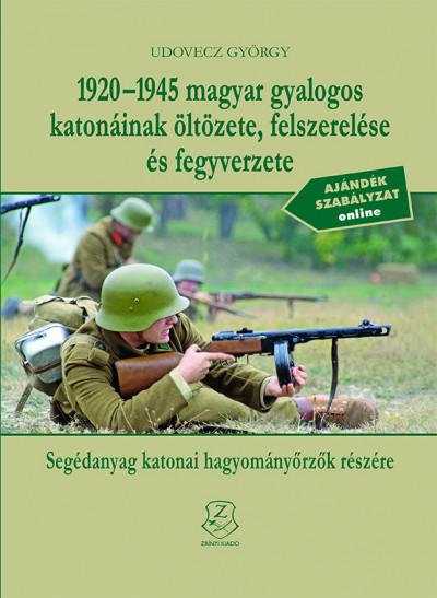 Udovecz György - 1920-1945 magyar gyalogos katonáinak öltözete, felszerelése és fegyverzete